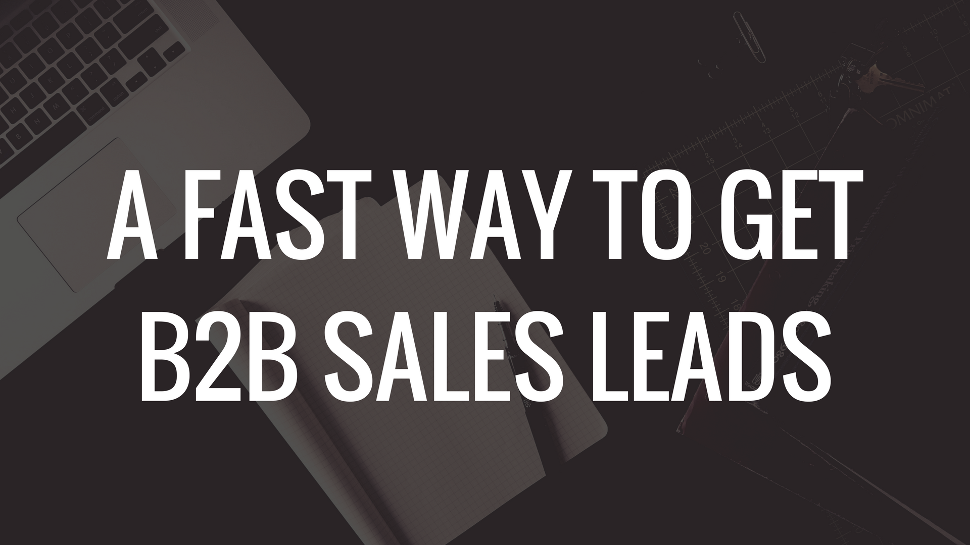 A Fast Way To Get B2B Sales Leads